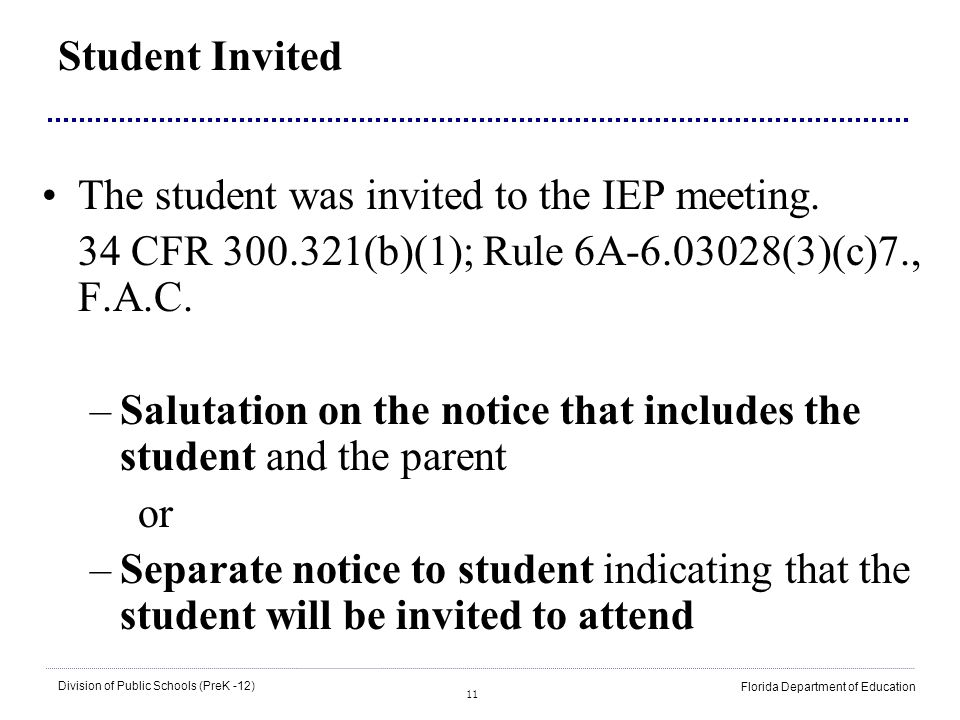 Student Invited The student was invited to the IEP meeting. 34 CFR 300.321(b)(1); Rule 6A-6.03028(3)(c)7., F.A.C.