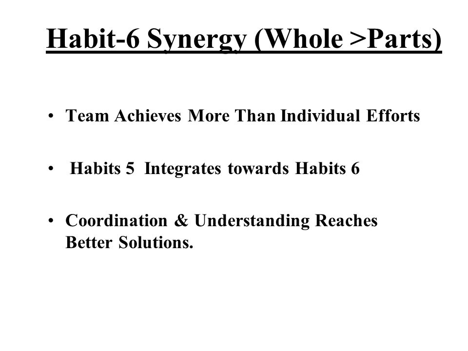 Habit-6 Synergy (Whole >Parts)