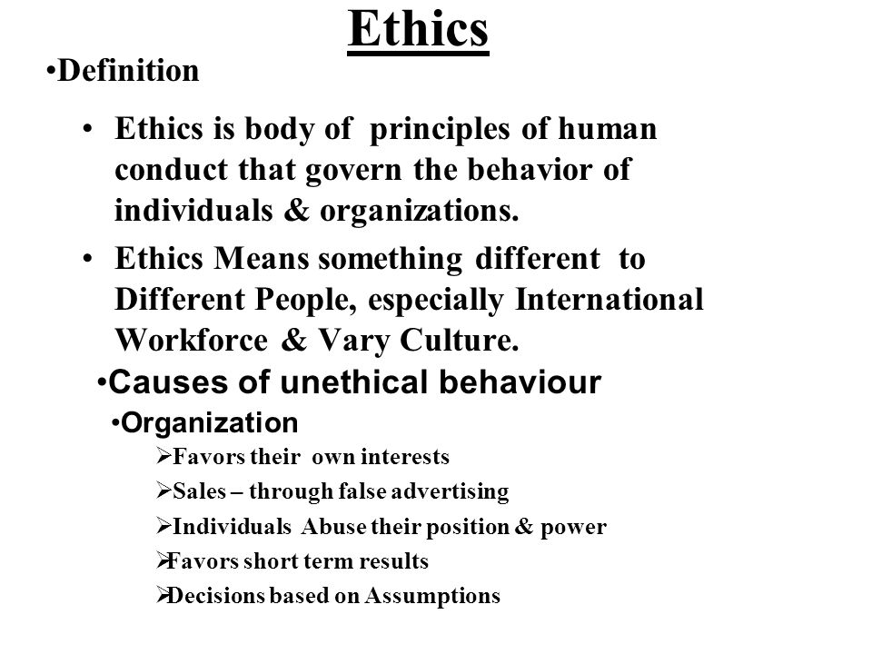 Ethics Definition. Ethics is body of principles of human conduct that govern the behavior of individuals & organizations.