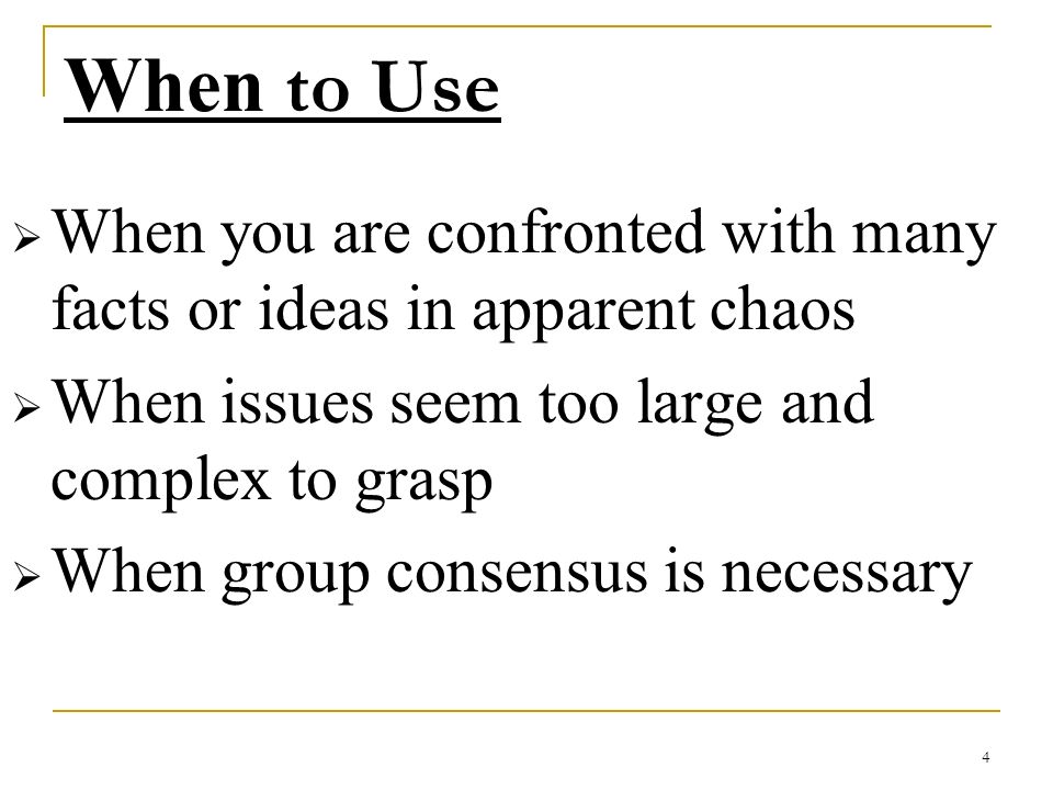 When to Use When you are confronted with many facts or ideas in apparent chaos. When issues seem too large and complex to grasp.