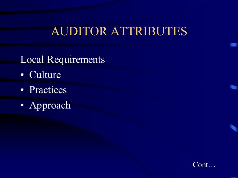 AUDITOR ATTRIBUTES Local Requirements Culture Practices Approach Cont…