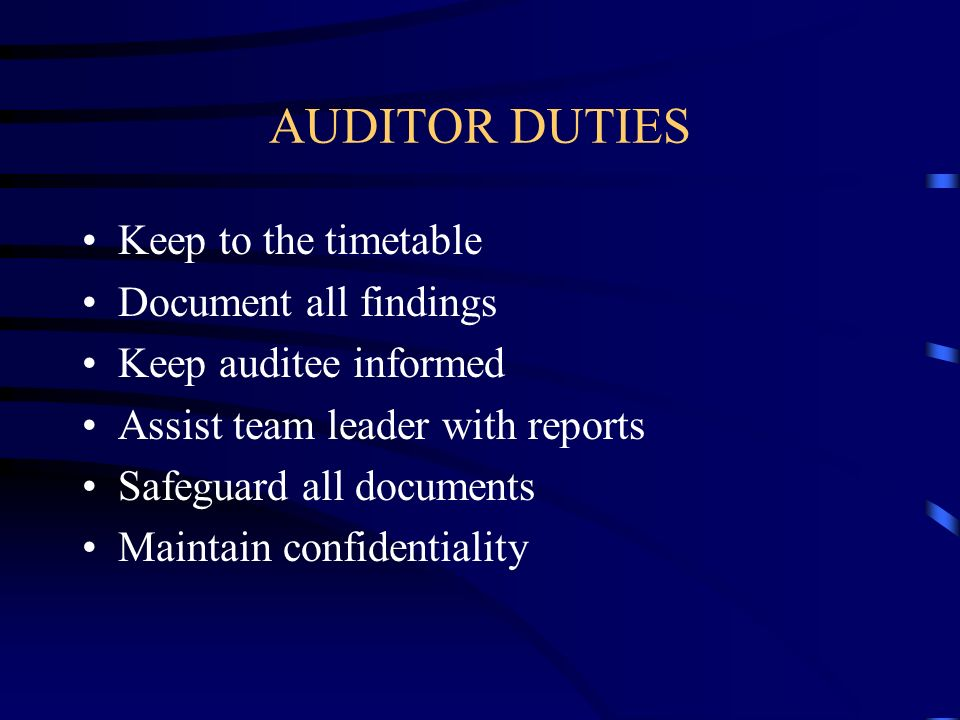 AUDITOR DUTIES Keep to the timetable Document all findings