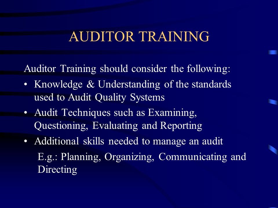 AUDITOR TRAINING Auditor Training should consider the following: