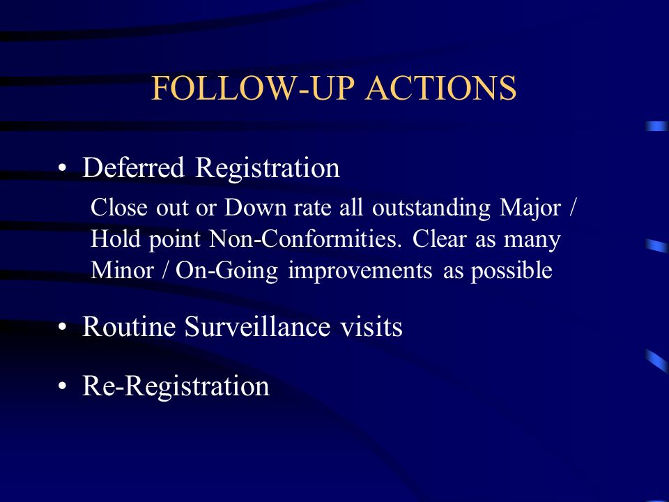 FOLLOW-UP ACTIONS Deferred Registration Routine Surveillance visits