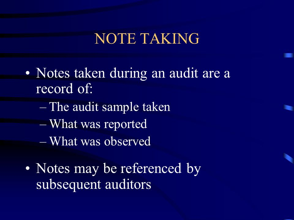 NOTE TAKING Notes taken during an audit are a record of: