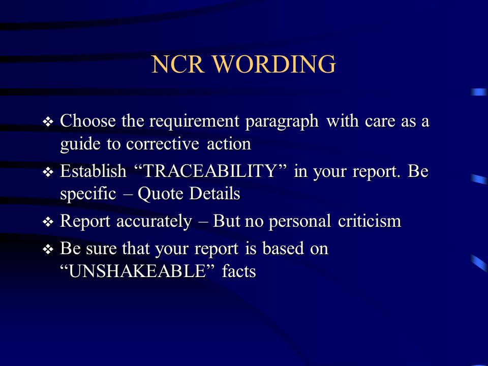 NCR WORDING Choose the requirement paragraph with care as a guide to corrective action.
