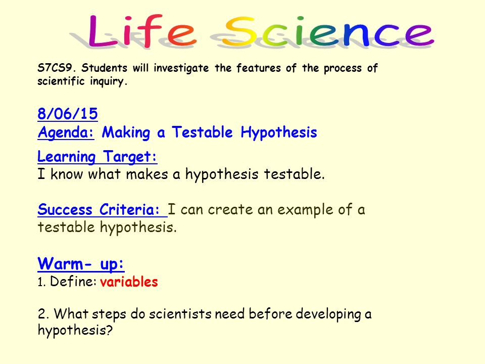 Life Science Warm- up: 8/06/15 Agenda: Making a Testable Hypothesis
