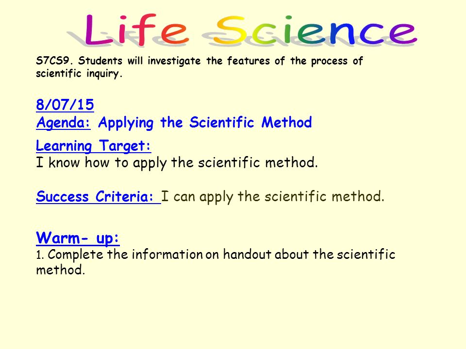 Life Science Warm- up: 8/07/15 Agenda: Applying the Scientific Method