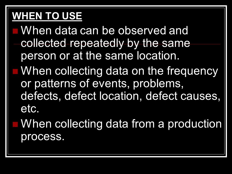 When collecting data from a production process.