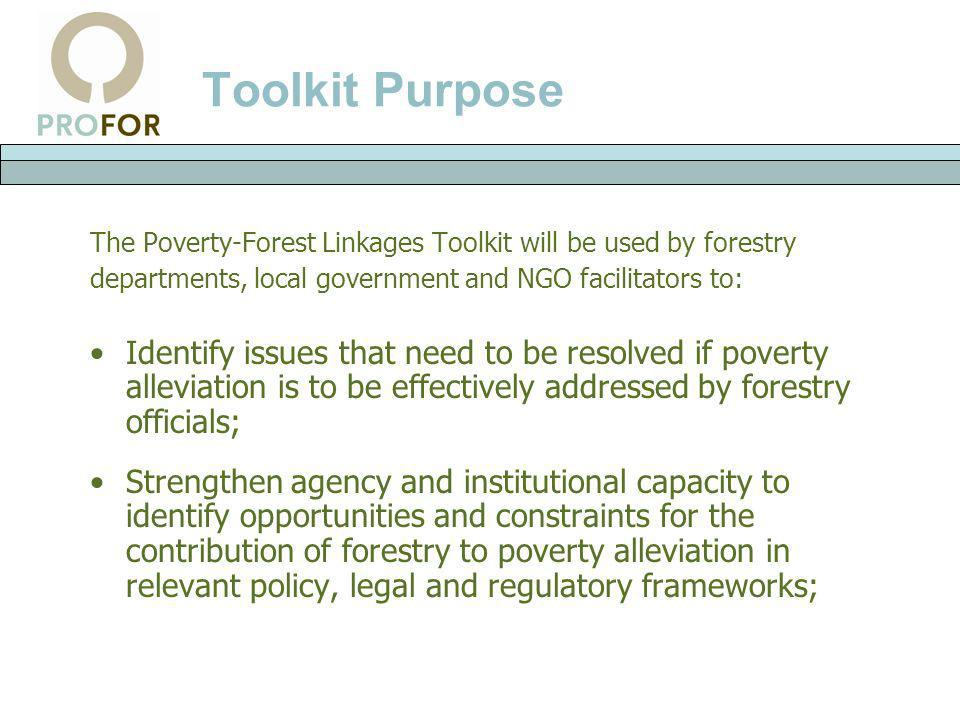 Toolkit Purpose The Poverty-Forest Linkages Toolkit will be used by forestry. departments, local government and NGO facilitators to: