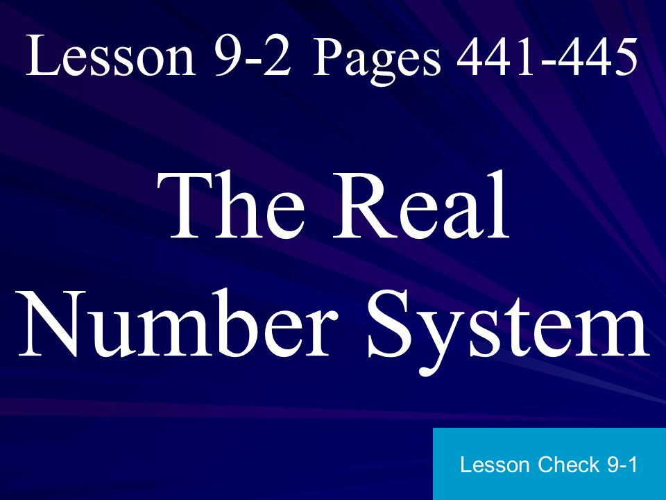 Lesson 9-2 Pages 441-445 The Real Number System Lesson Check 9-1