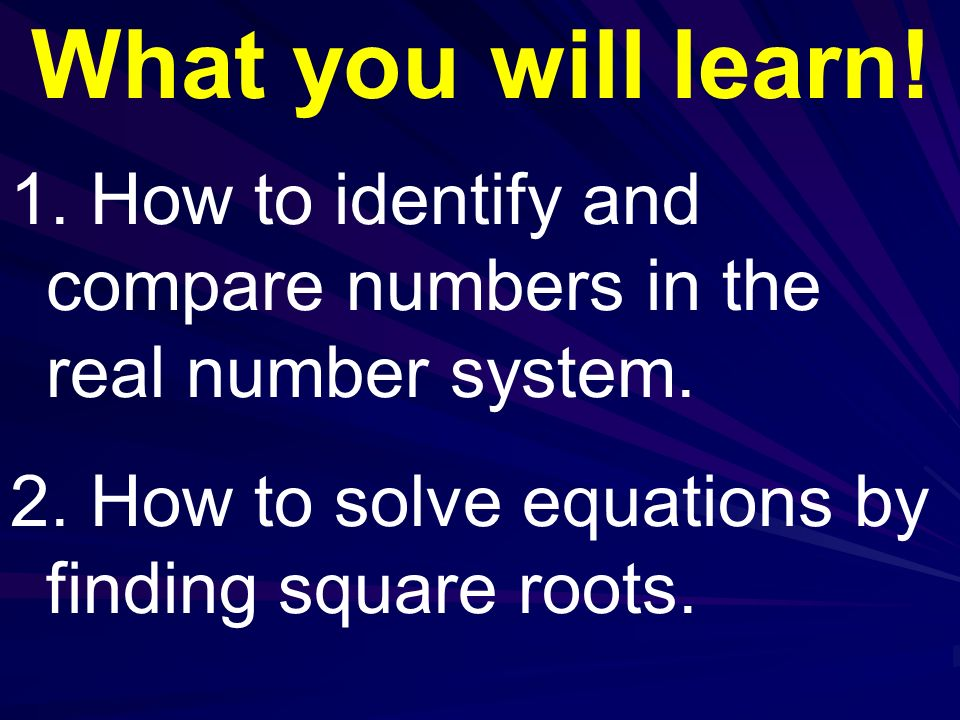 What you will learn. How to identify and compare numbers in the real number system.