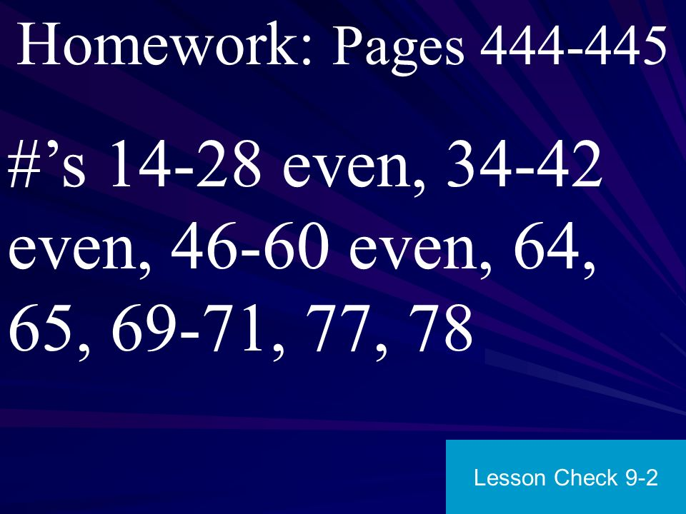 Homework: Pages 444-445 #'s 14-28 even, 34-42 even, 46-60 even, 64, 65, 69-71, 77, 78.