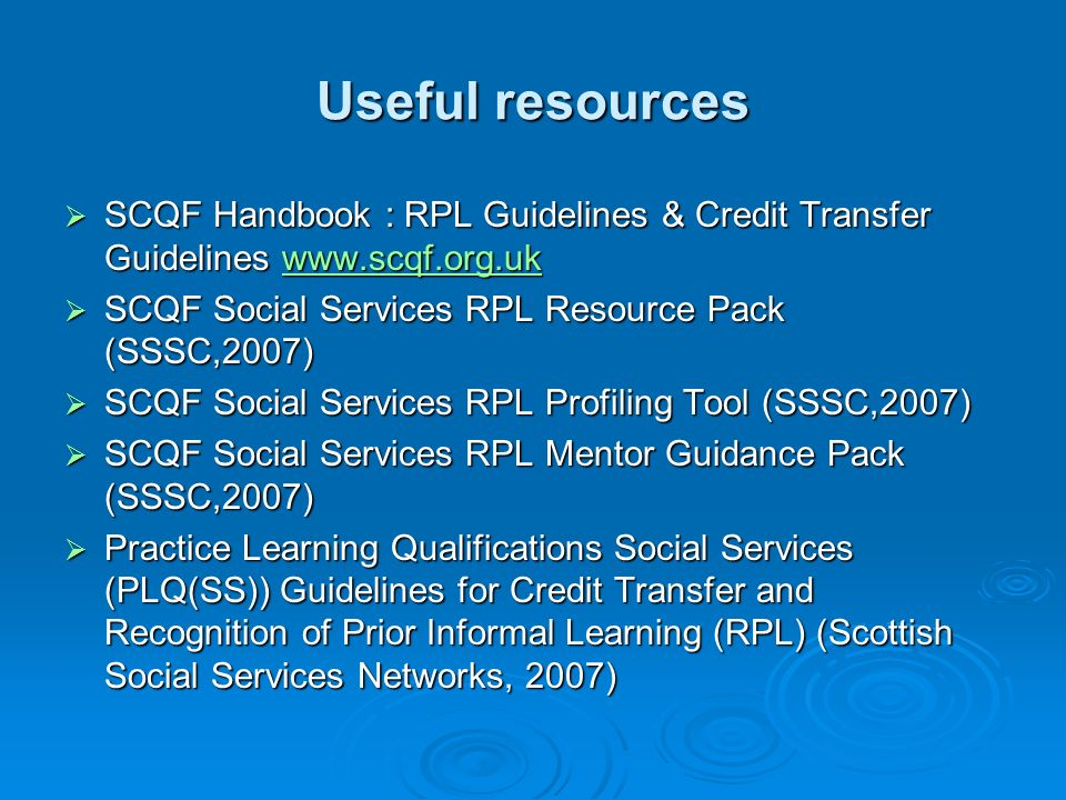 Useful resources SCQF Handbook : RPL Guidelines & Credit Transfer Guidelines   SCQF Social Services RPL Resource Pack (SSSC,2007)