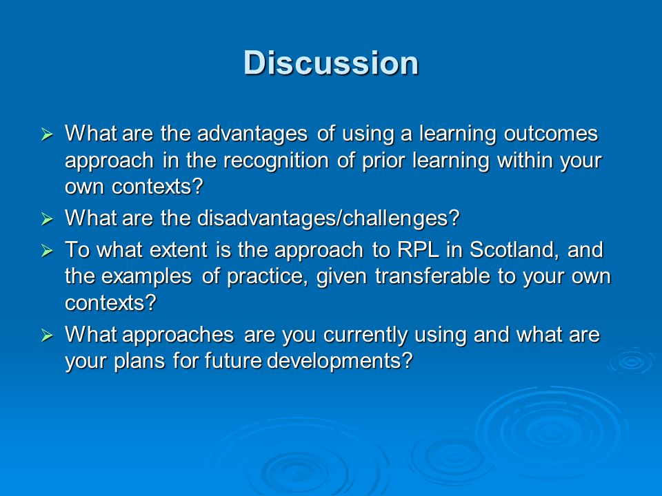Discussion What are the advantages of using a learning outcomes approach in the recognition of prior learning within your own contexts