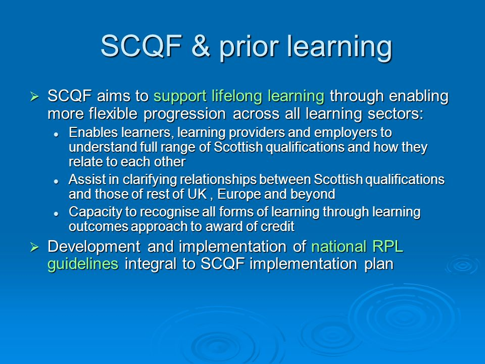 SCQF & prior learning SCQF aims to support lifelong learning through enabling more flexible progression across all learning sectors: