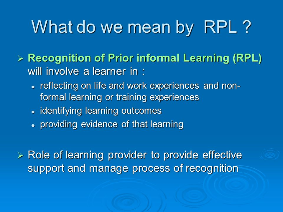 What do we mean by RPL Recognition of Prior informal Learning (RPL) will involve a learner in :