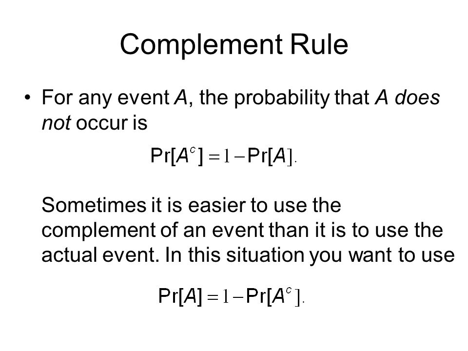 Complement Rule For any event A, the probability that A does not occur is.