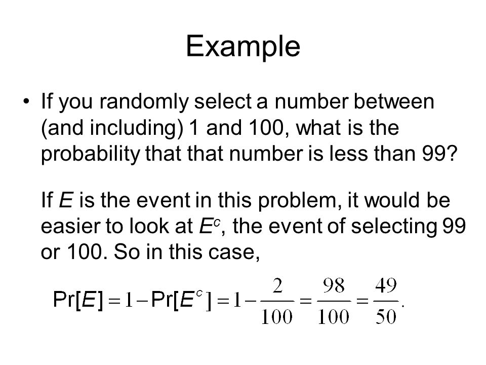 Example If you randomly select a number between (and including) 1 and 100, what is the probability that that number is less than 99