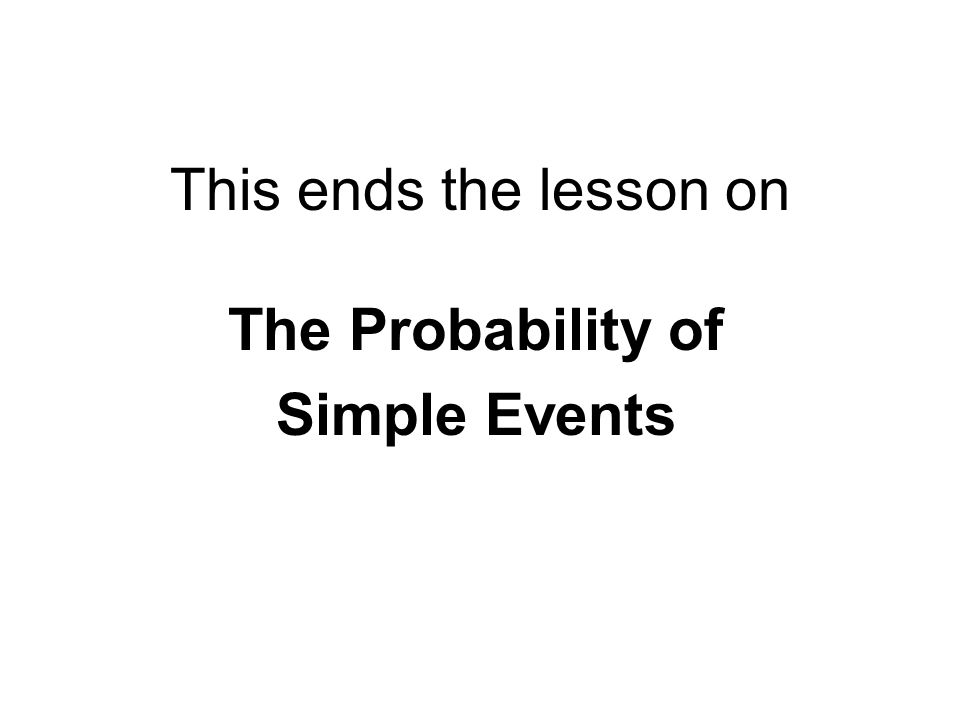 This ends the lesson on The Probability of Simple Events