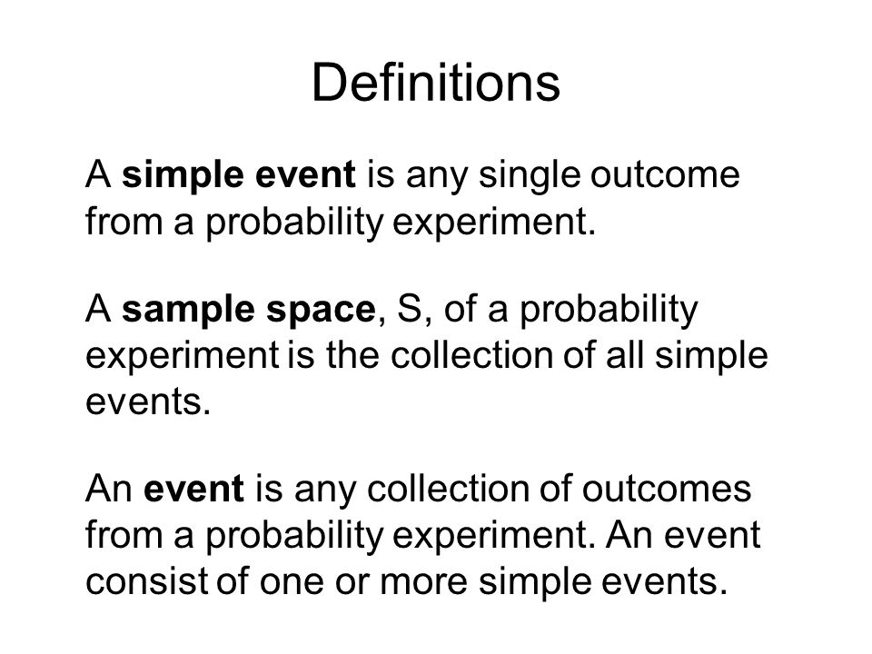 Definitions A simple event is any single outcome from a probability experiment.