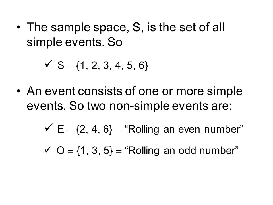 The sample space, S, is the set of all simple events. So