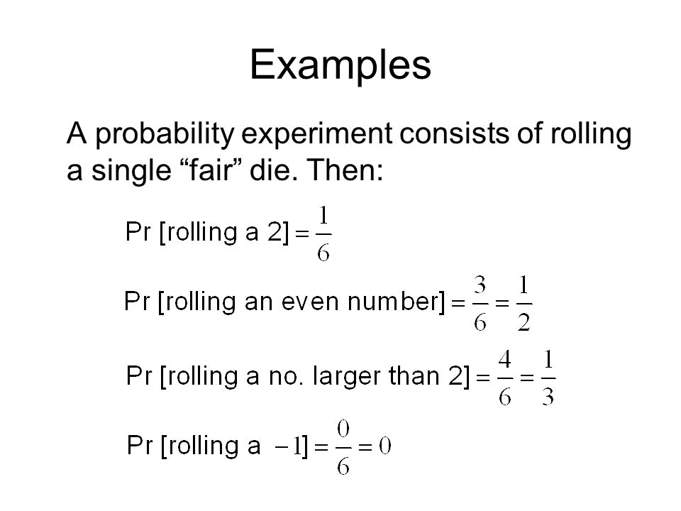 Examples A probability experiment consists of rolling a single fair die. Then: