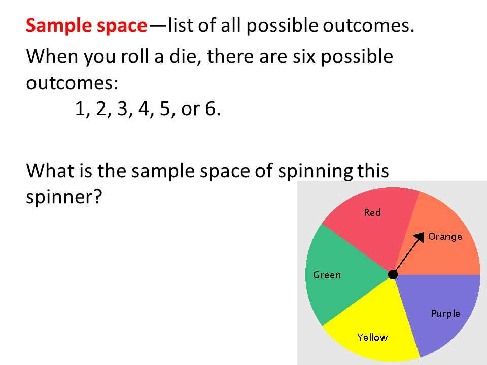 Sample space—list of all possible outcomes.
