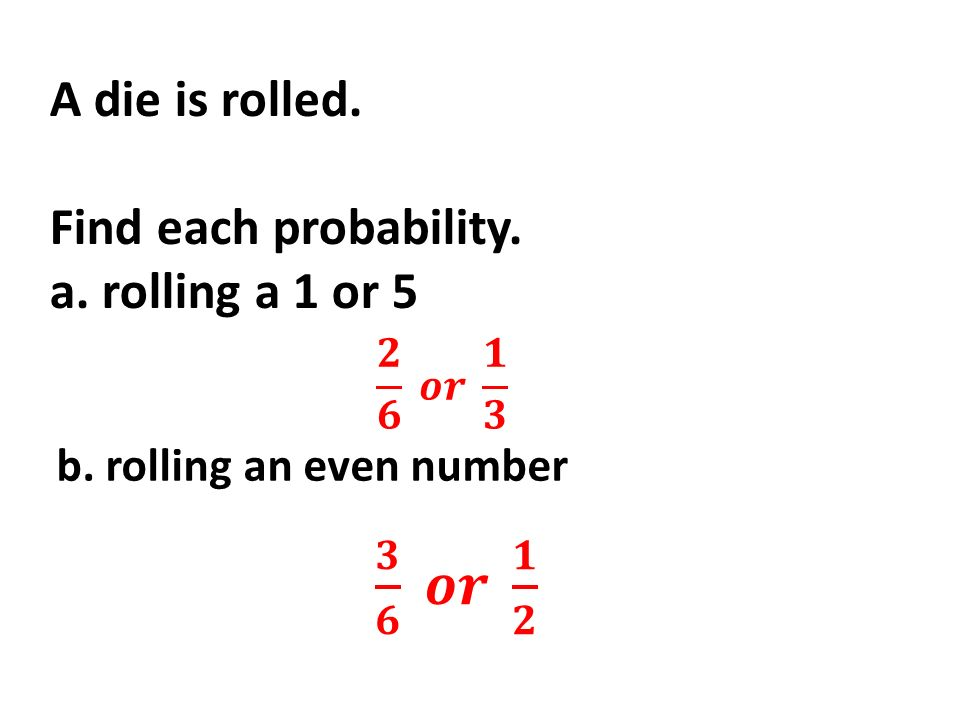 A die is rolled. Find each probability. a. rolling a 1 or 5