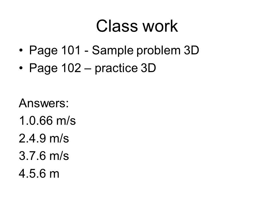 Class work Page Sample problem 3D Page 102 – practice 3D