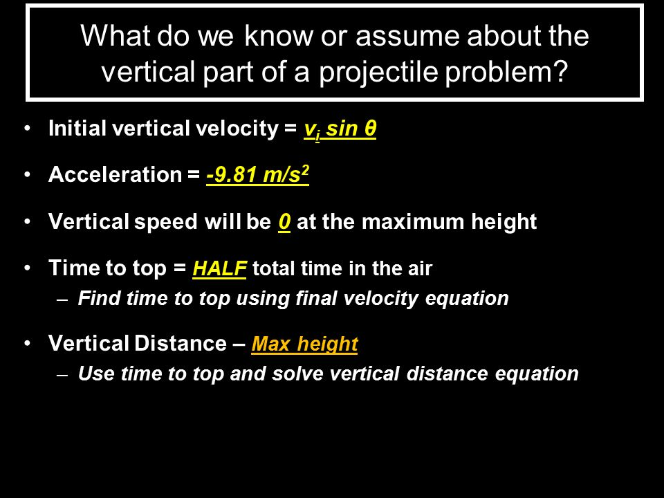 What do we know or assume about the vertical part of a projectile problem
