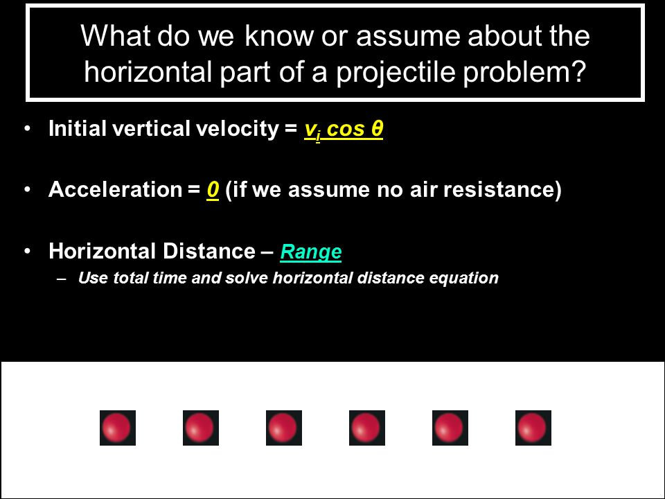 What do we know or assume about the horizontal part of a projectile problem