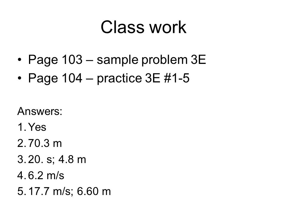 Class work Page 103 – sample problem 3E Page 104 – practice 3E #1-5