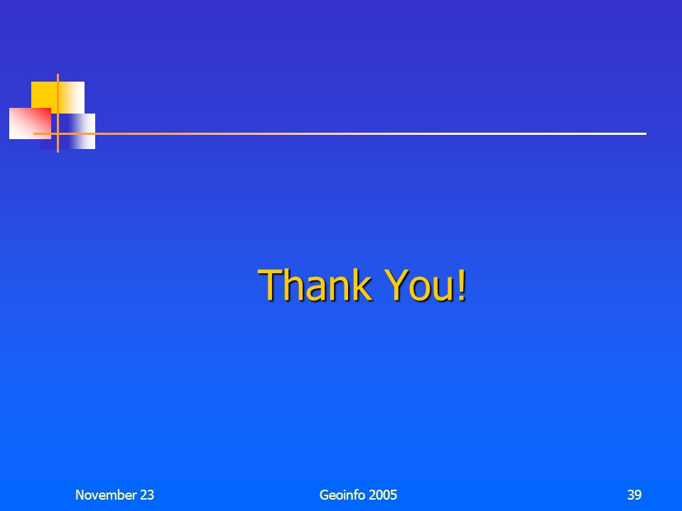 Thank You! November 23 Geoinfo 2005