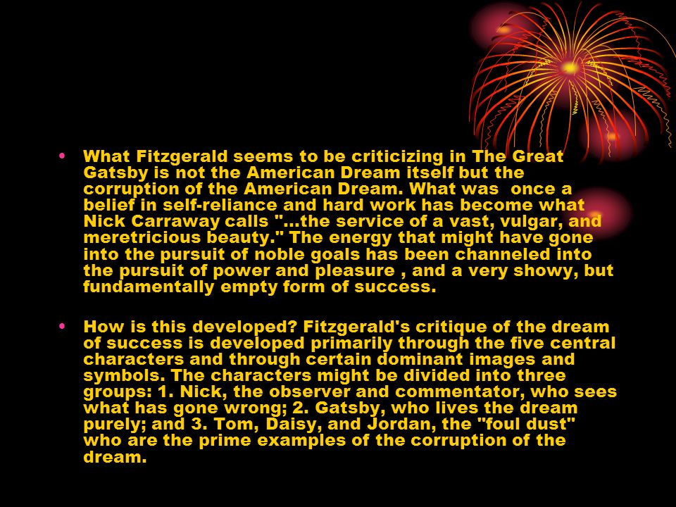 the great gatsby the corruption of the The corruption of the american dream in the great gatsby essay  in the great gatsby, fitzgerald illustrates how the desire for wealth and materialism compels the corruption and decay of the american dream - the corruption of the american dream in the great gatsby essay introduction each individual has a different interpretation of what the american dream entails however, it is usually.