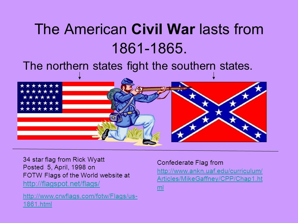 The American Civil War lasts from 1861-1865.