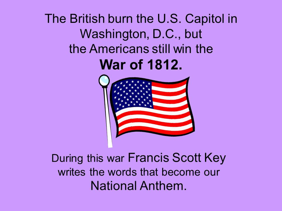 The British burn the U. S. Capitol in Washington, D. C