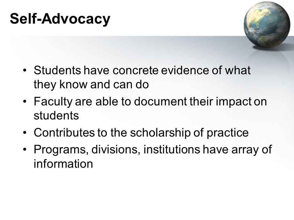 Self-Advocacy Students have concrete evidence of what they know and can do. Faculty are able to document their impact on students.