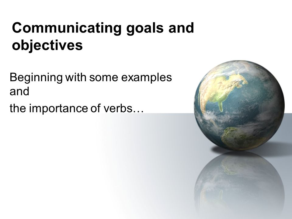 Communicating goals and objectives