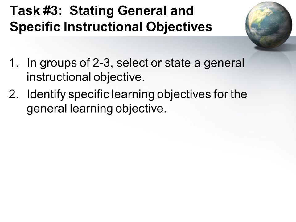 Task #3: Stating General and Specific Instructional Objectives