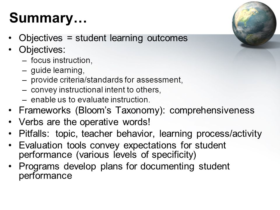 Summary… Objectives = student learning outcomes Objectives:
