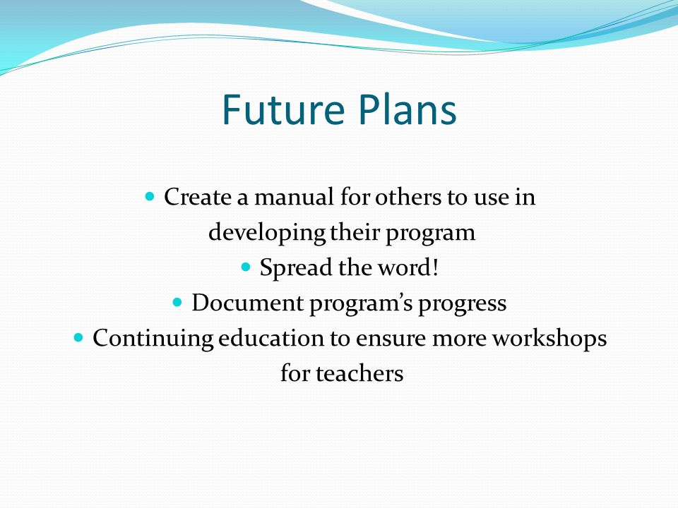 Future Plans Create a manual for others to use in