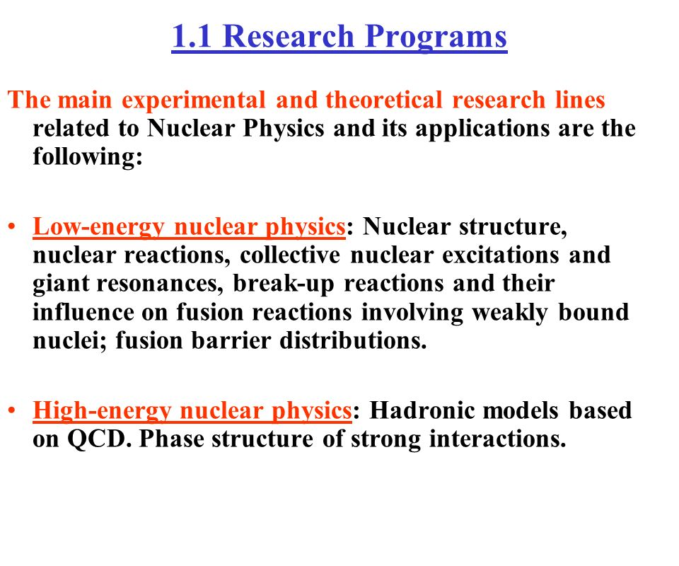 1.1 Research Programs The main experimental and theoretical research lines related to Nuclear Physics and its applications are the following: