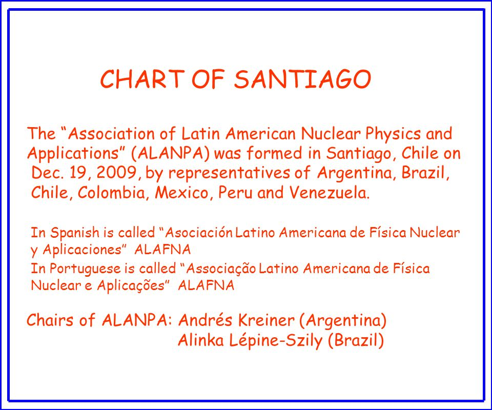 CHART OF SANTIAGO The Association of Latin American Nuclear Physics and.