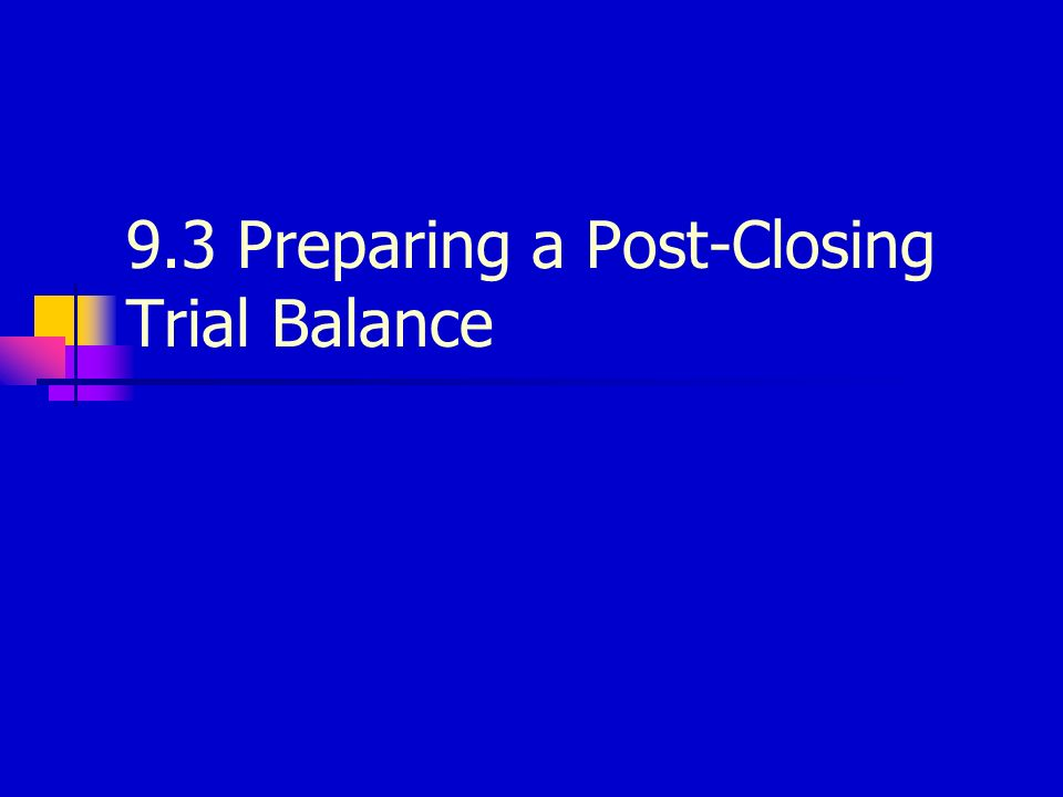 9.3 Preparing a Post-Closing Trial Balance