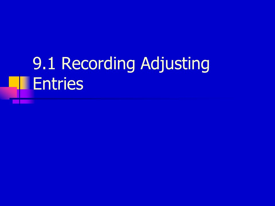 9.1 Recording Adjusting Entries