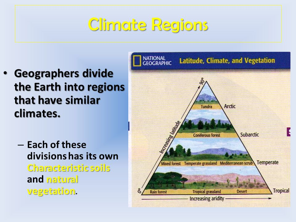 Climate Regions Geographers divide the Earth into regions that have similar climates.