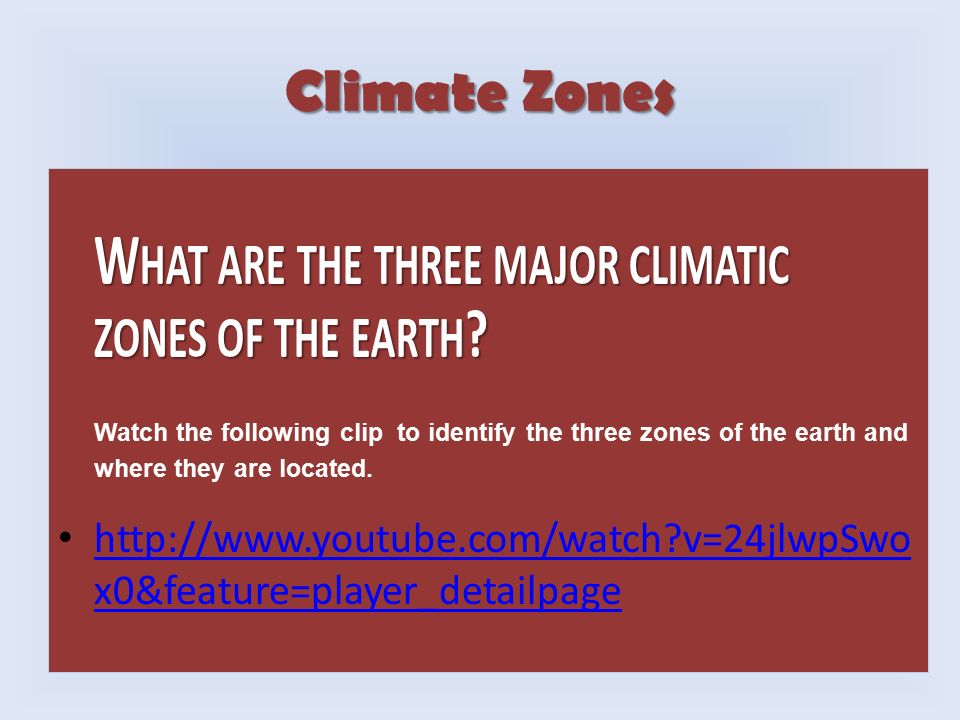 Climate Zones What are the three major climatic zones of the earth