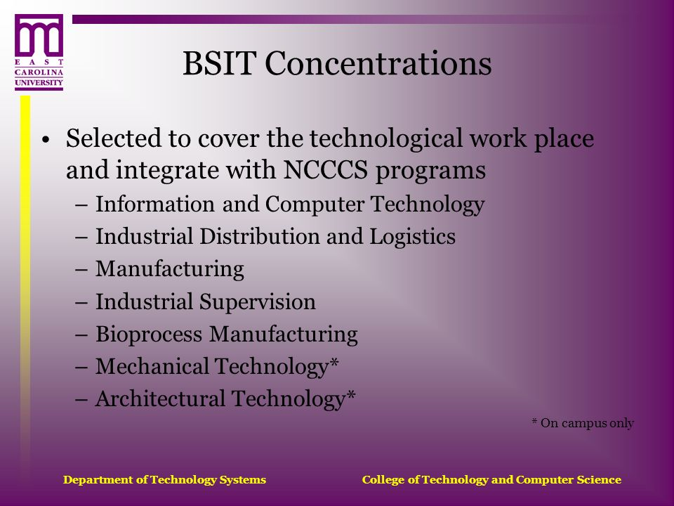 BSIT Concentrations Selected to cover the technological work place and integrate with NCCCS programs.