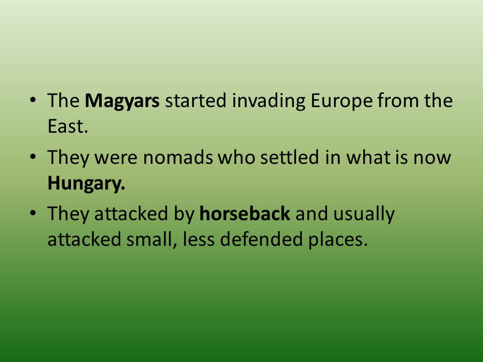The Magyars started invading Europe from the East.